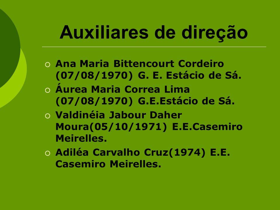 Auxiliares de direção Ana Maria Bittencourt Cordeiro (07/08/1970) G. E. Estácio de Sá. Áurea Maria Correa Lima (07/08/1970) G.E.Estácio de Sá. Valdiné
