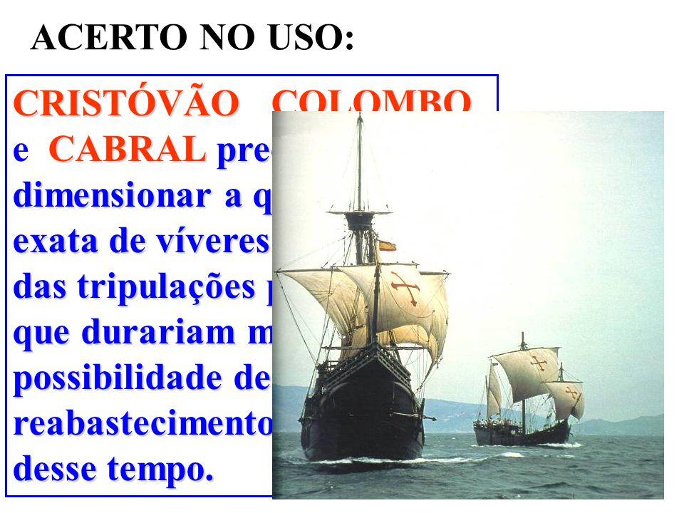 ACERTO NO USO: CRISTÓVÃO COLOMBO CABRALprecisaram dimensionar a quantidade exata de víveres e o tamanho das tripulações para viagens que durariam mese