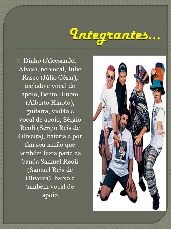 Dinho (Alecsander Alves), no vocal, Julio Rasec (Júlio César), teclado e vocal de apoio, Bento Hinoto (Alberto Hinoto), guitarra, violão e vocal de ap