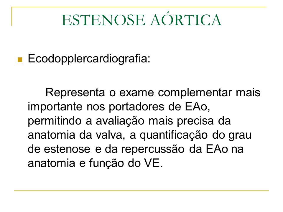 Ecodopplercardiografia: Representa o exame complementar mais importante nos portadores de EAo, permitindo a avaliação mais precisa da anatomia da valv