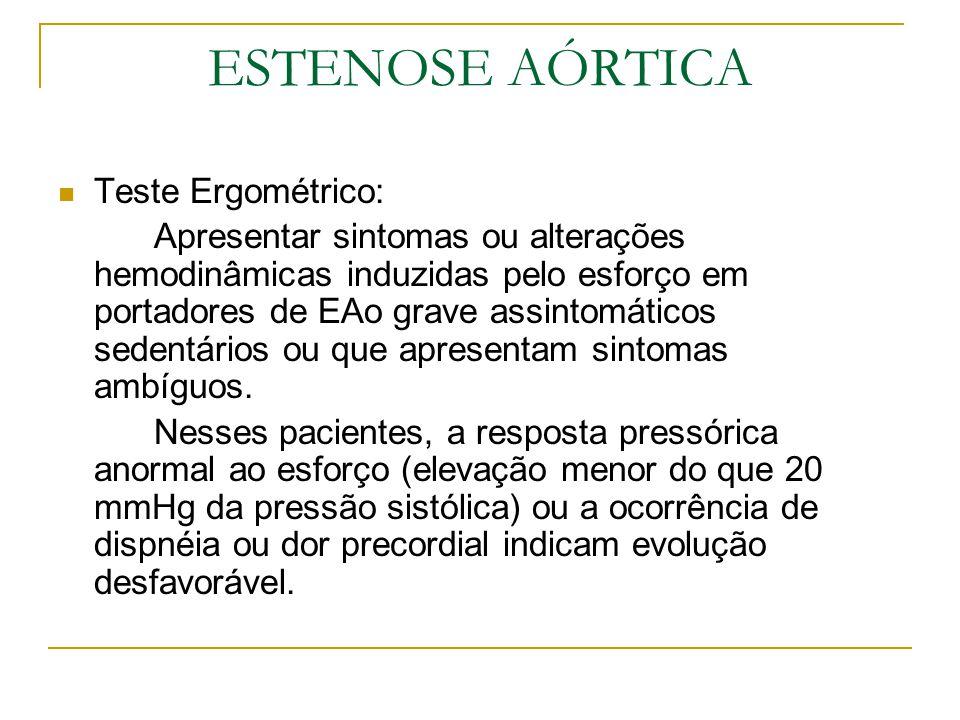 Teste Ergométrico: Apresentar sintomas ou alterações hemodinâmicas induzidas pelo esforço em portadores de EAo grave assintomáticos sedentários ou que