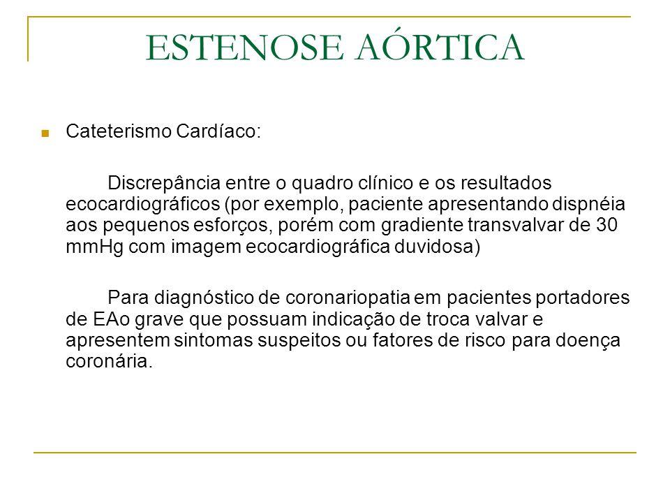 ESTENOSE AÓRTICA Cateterismo Cardíaco: Discrepância entre o quadro clínico e os resultados ecocardiográficos (por exemplo, paciente apresentando dispn