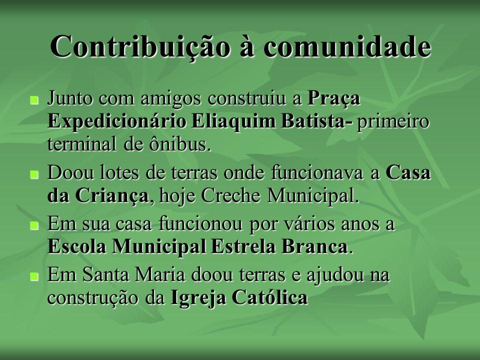 Contribuição à comunidade Junto com amigos construiu a Praça Expedicionário Eliaquim Batista- primeiro terminal de ônibus.