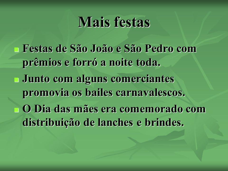 Mais festas Festas de São João e São Pedro com prêmios e forró a noite toda.