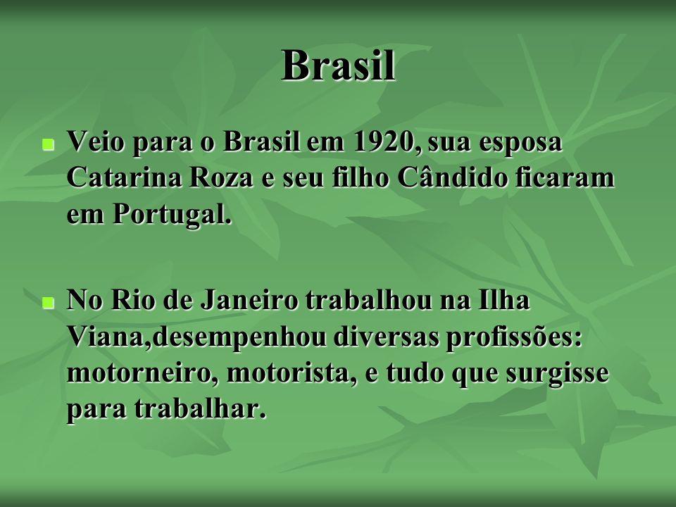 Brasil Veio para o Brasil em 1920, sua esposa Catarina Roza e seu filho Cândido ficaram em Portugal.