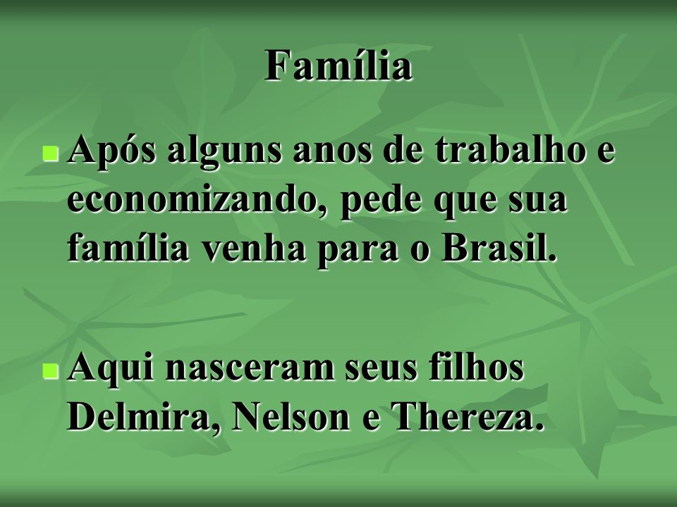 Família Após alguns anos de trabalho e economizando, pede que sua família venha para o Brasil.