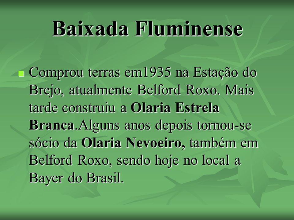 Baixada Fluminense Comprou terras em1935 na Estação do Brejo, atualmente Belford Roxo.