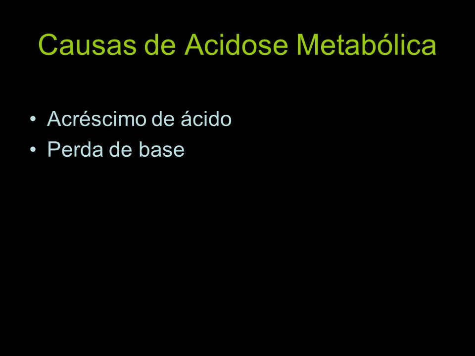 Como saber se a acidose metabólica foi causada por acréscimo de ácido ou perda de base.