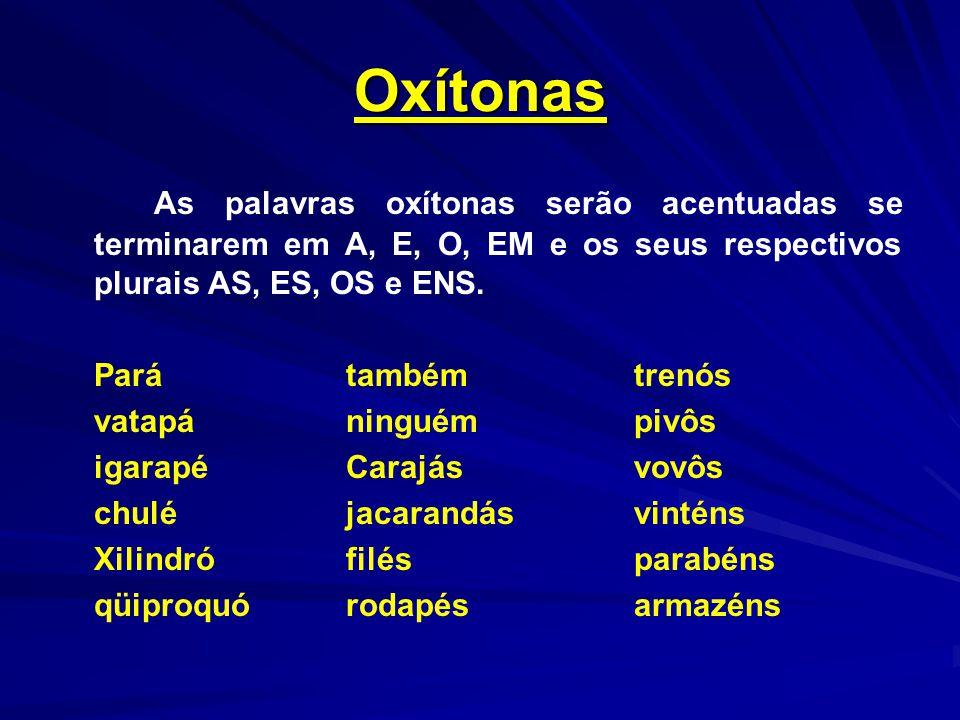 Oxítonas As palavras oxítonas serão acentuadas se terminarem em A, E, O, EM e os seus respectivos plurais AS, ES, OS e ENS. Parátambémtrenós vatapánin