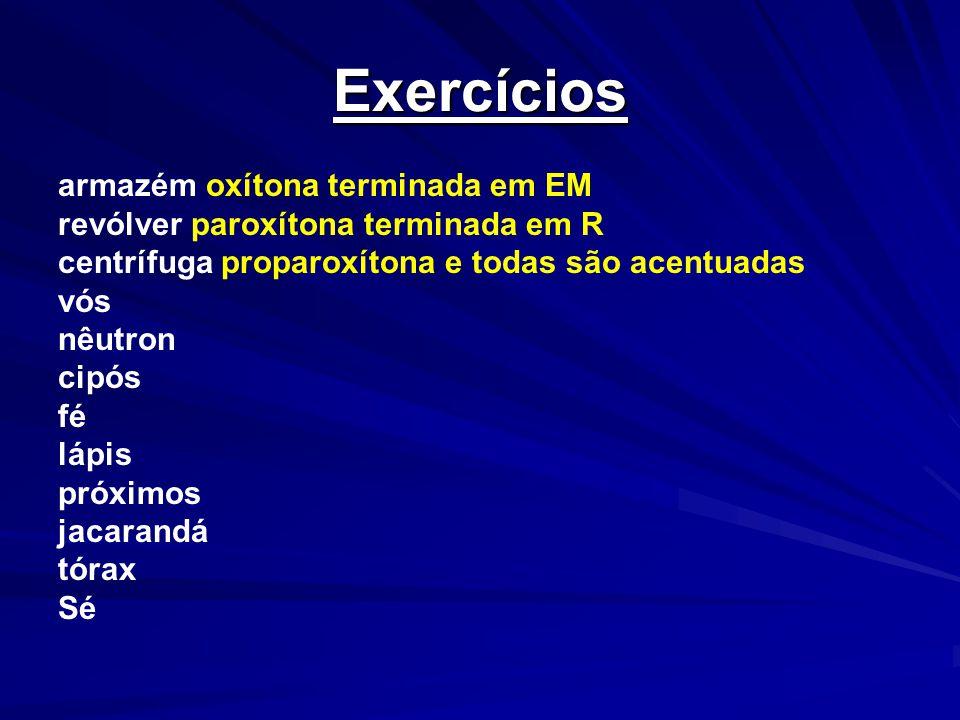 Exercícios armazém oxítona terminada em EM revólver paroxítona terminada em R centrífuga proparoxítona e todas são acentuadas vós nêutron cipós fé láp