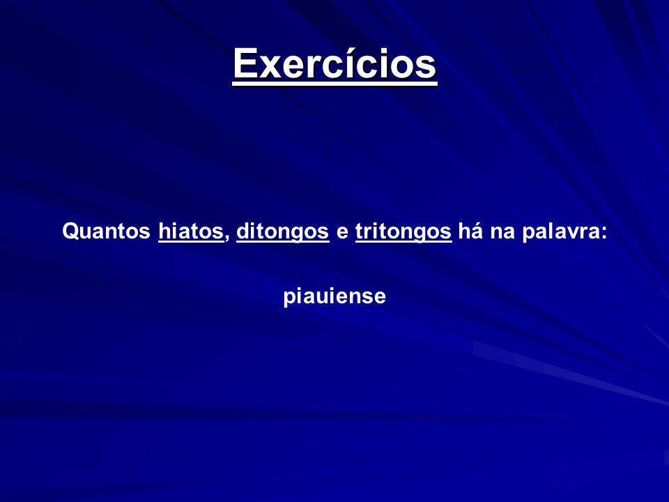 Exercícios Quantos hiatos, ditongos e tritongos há na palavra: piauiense