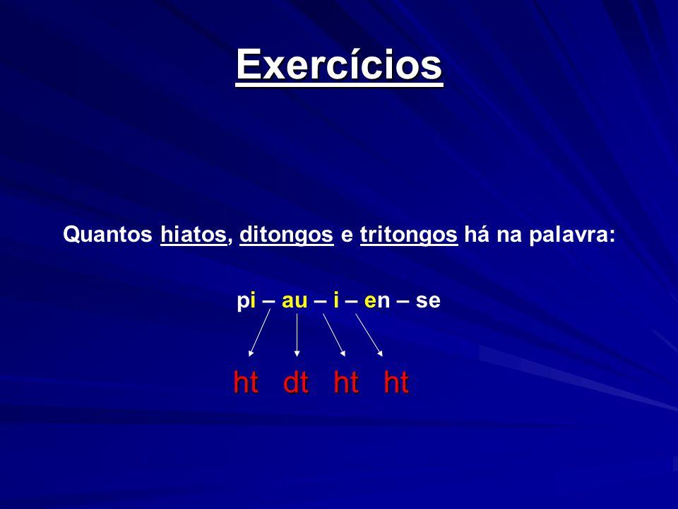 Exercícios Quantos hiatos, ditongos e tritongos há na palavra: pi – au – i – en – se ht dt ht ht ht dt ht ht