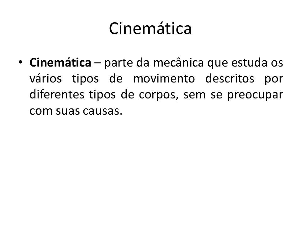 Cinemática Cinemática – parte da mecânica que estuda os vários tipos de movimento descritos por diferentes tipos de corpos, sem se preocupar com suas