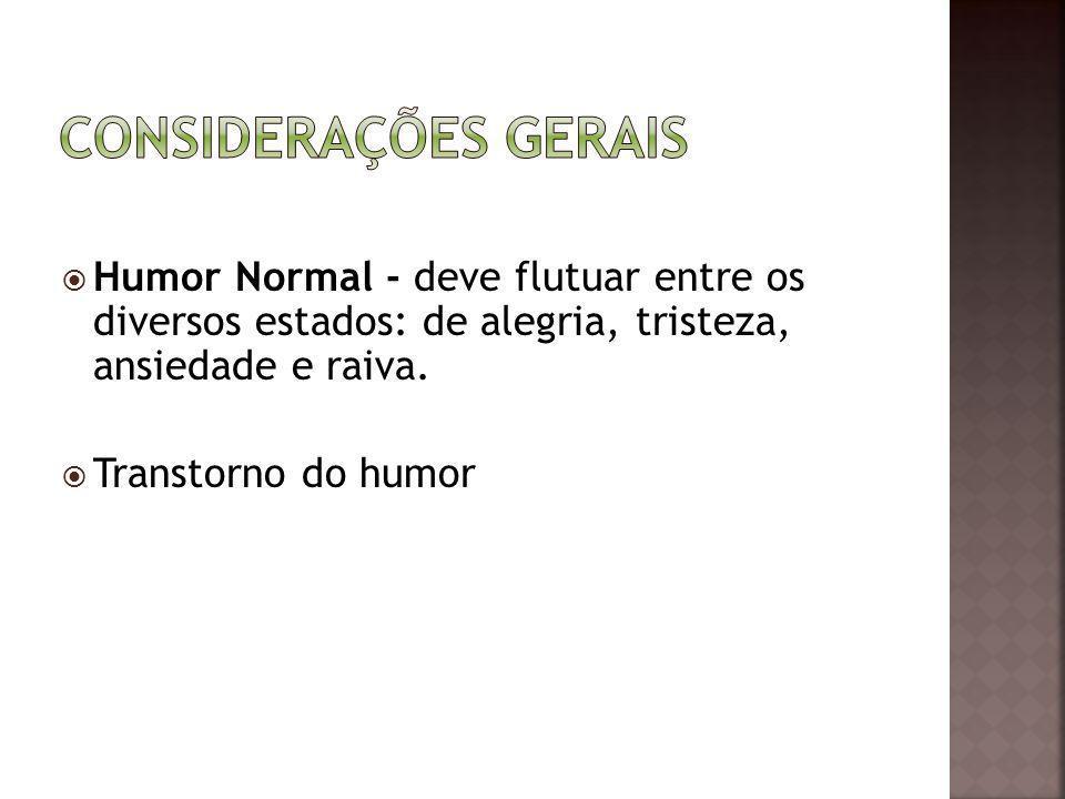 Humor Normal - deve flutuar entre os diversos estados: de alegria, tristeza, ansiedade e raiva. Transtorno do humor