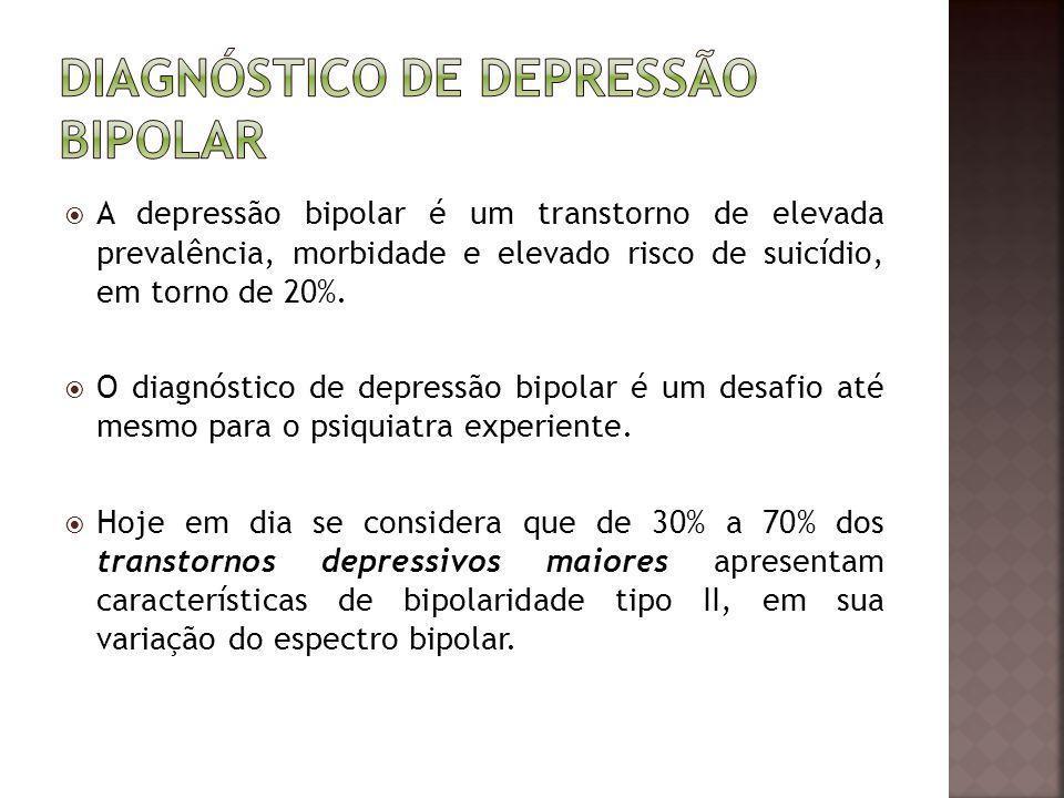 A depressão bipolar é um transtorno de elevada prevalência, morbidade e elevado risco de suicídio, em torno de 20%. O diagnóstico de depressão bipolar