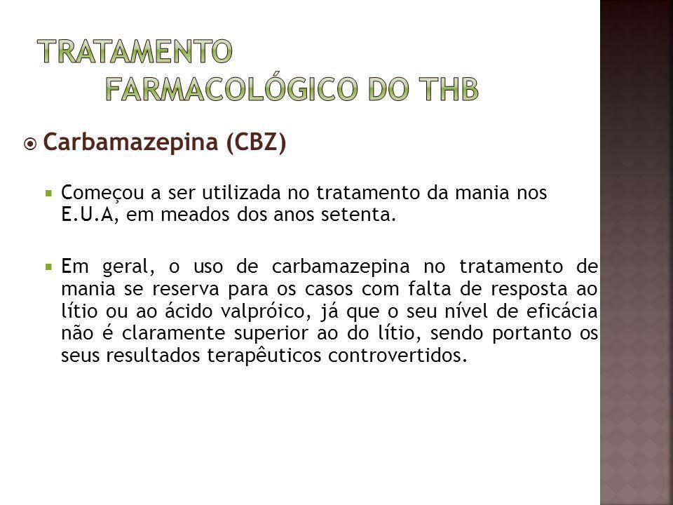Carbamazepina (CBZ) Começou a ser utilizada no tratamento da mania nos E.U.A, em meados dos anos setenta. Em geral, o uso de carbamazepina no tratamen