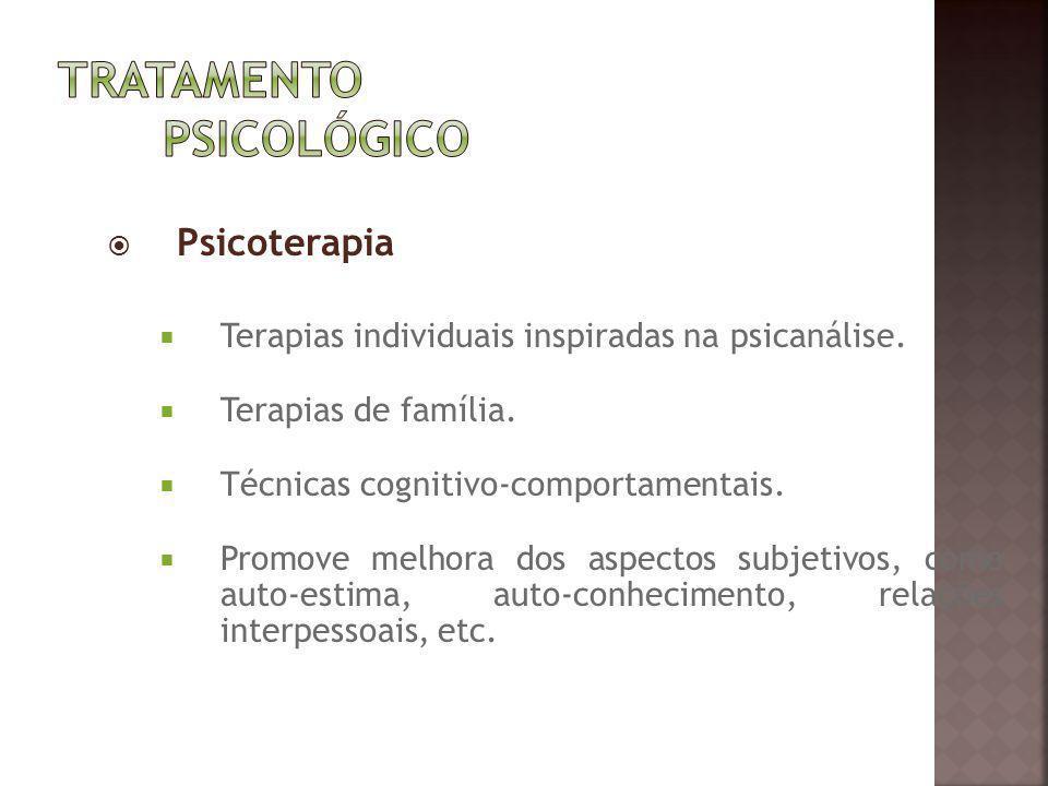 Psicoterapia Terapias individuais inspiradas na psicanálise. Terapias de família. Técnicas cognitivo-comportamentais. Promove melhora dos aspectos sub