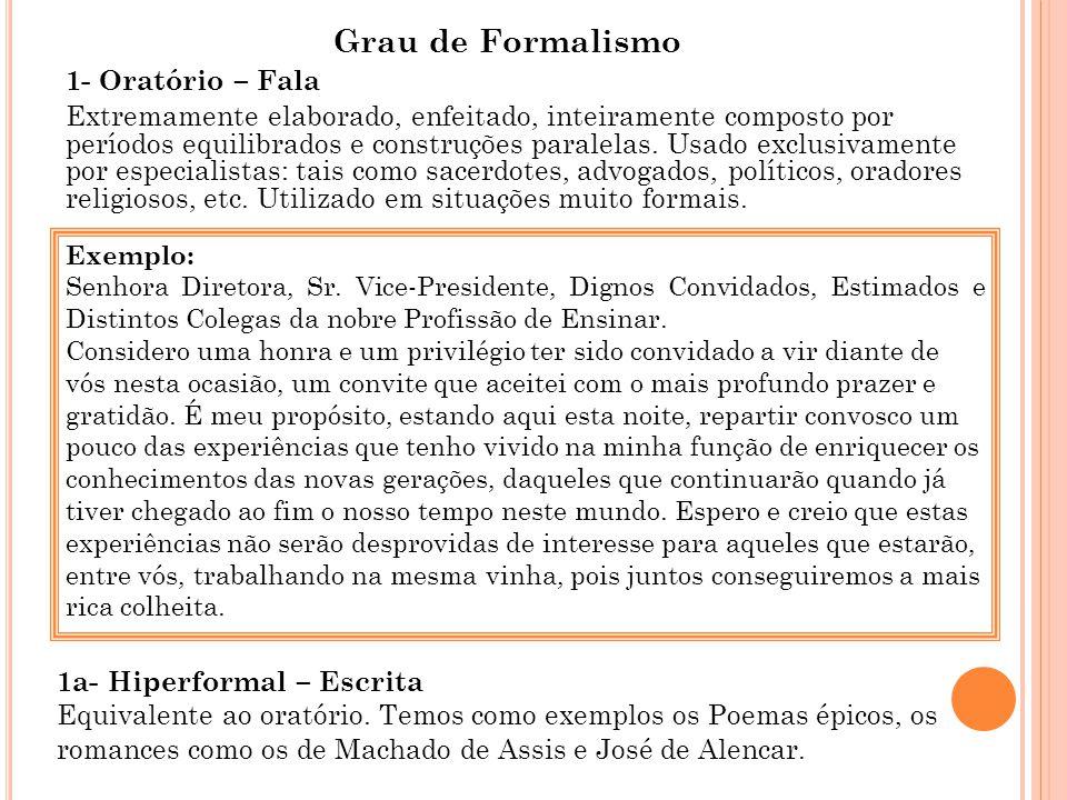 Grau de Formalismo 1- Oratório – Fala Extremamente elaborado, enfeitado, inteiramente composto por períodos equilibrados e construções paralelas. Usad