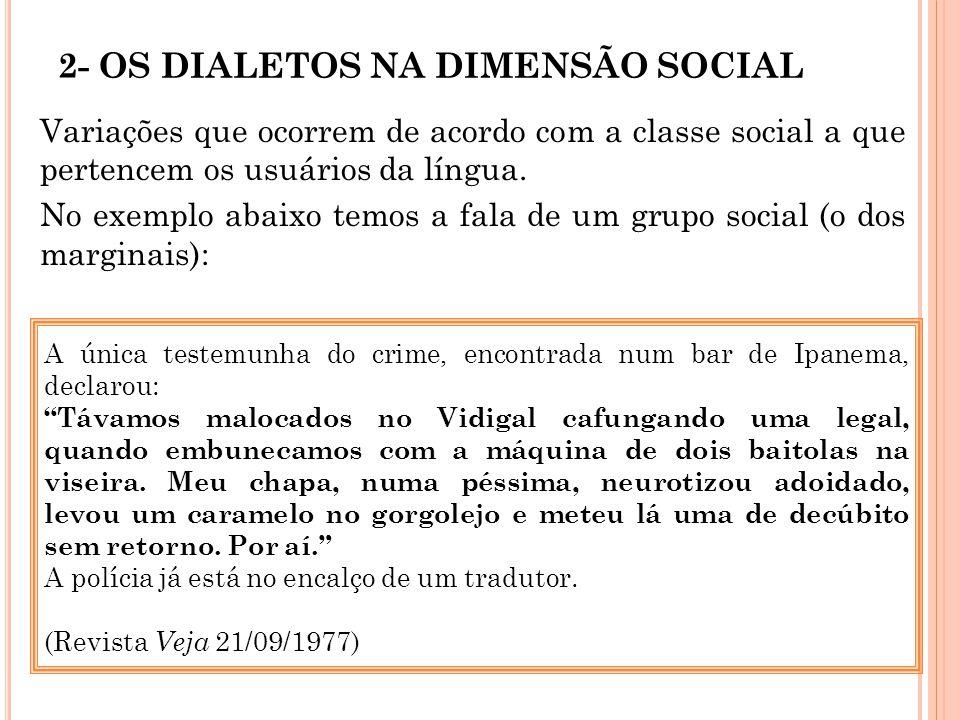 2- OS DIALETOS NA DIMENSÃO SOCIAL Variações que ocorrem de acordo com a classe social a que pertencem os usuários da língua. No exemplo abaixo temos a