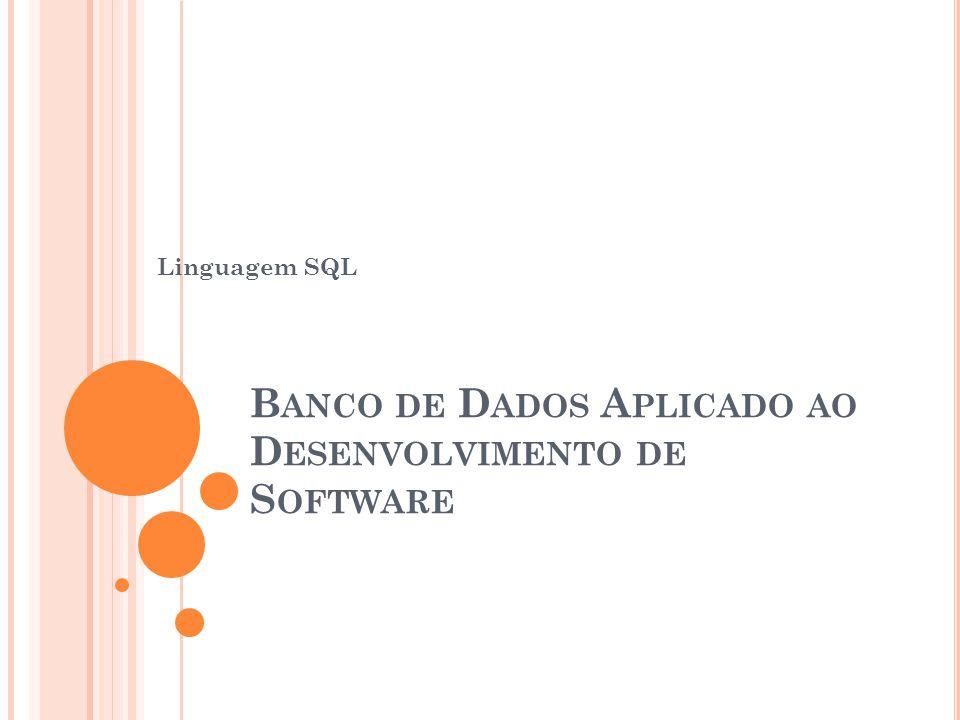 B ANCO DE D ADOS A PLICADO AO D ESENVOLVIMENTO DE S OFTWARE Linguagem SQL