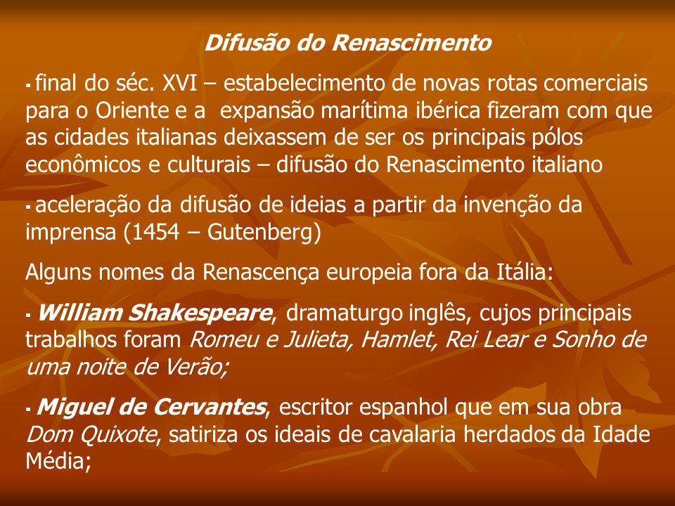 Difusão do Renascimento final do séc. XVI – estabelecimento de novas rotas comerciais para o Oriente e a expansão marítima ibérica fizeram com que as