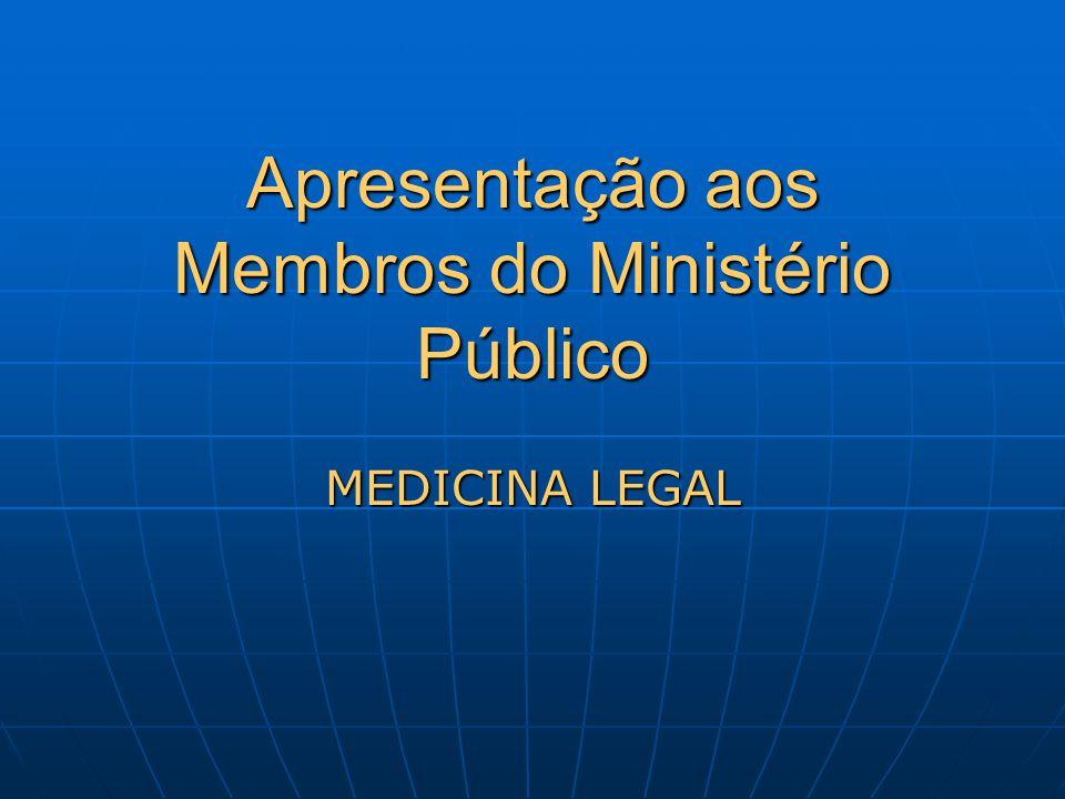 Apresentação aos Membros do Ministério Público MEDICINA LEGAL