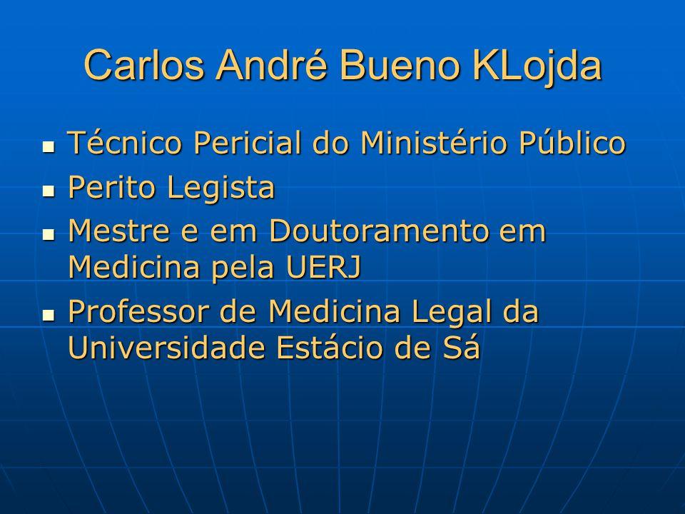 Carlos André Bueno KLojda Técnico Pericial do Ministério Público Técnico Pericial do Ministério Público Perito Legista Perito Legista Mestre e em Dout