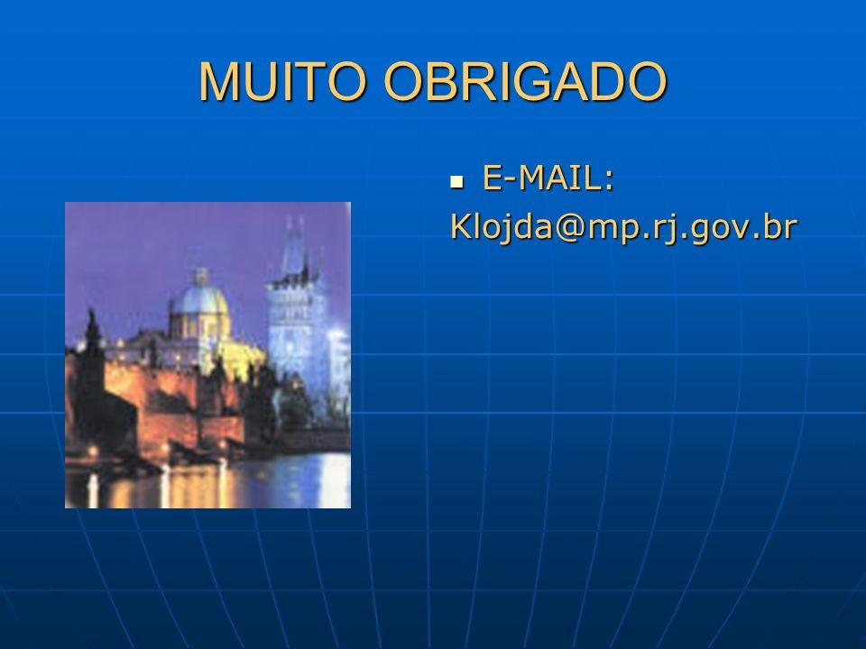 MUITO OBRIGADO E-MAIL: E-MAIL:Klojda@mp.rj.gov.br