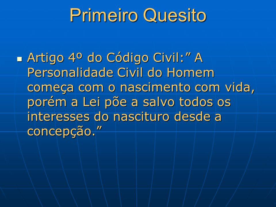 Primeiro Quesito Artigo 4º do Código Civil: A Personalidade Civil do Homem começa com o nascimento com vida, porém a Lei põe a salvo todos os interess