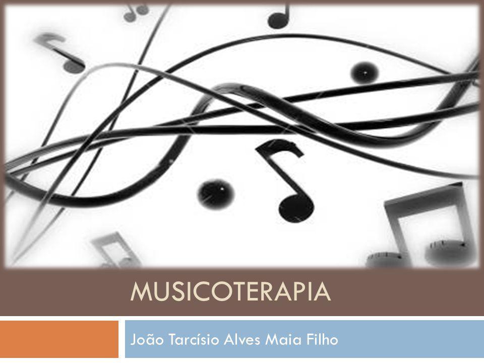 MUSICOTERAPIA João Tarcísio Alves Maia Filho
