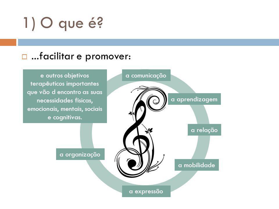 1) O que é?...facilitar e promover: a comunicação a relação a aprendizagem a mobilidade a expressão a organização e outros objetivos terapêuticos impo