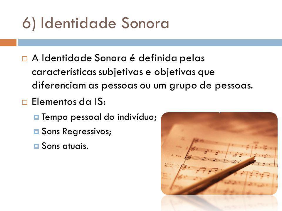 6) Identidade Sonora A Identidade Sonora é definida pelas características subjetivas e objetivas que diferenciam as pessoas ou um grupo de pessoas.