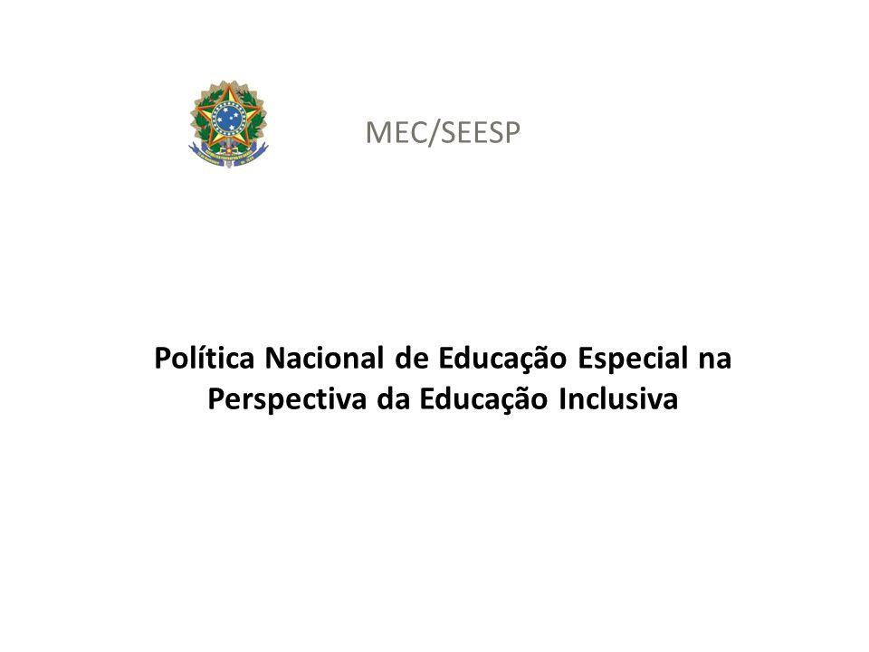 MEC/SEESP Política Nacional de Educação Especial na Perspectiva da Educação Inclusiva
