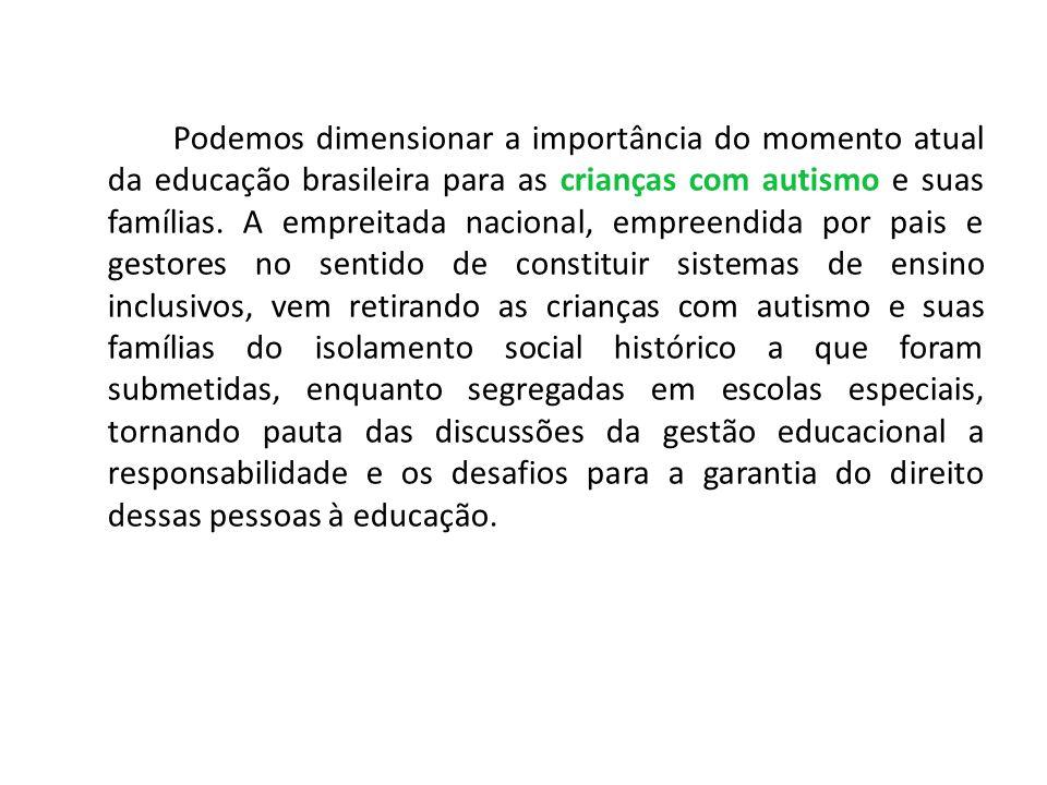 Podemos dimensionar a importância do momento atual da educação brasileira para as crianças com autismo e suas famílias. A empreitada nacional, empreen