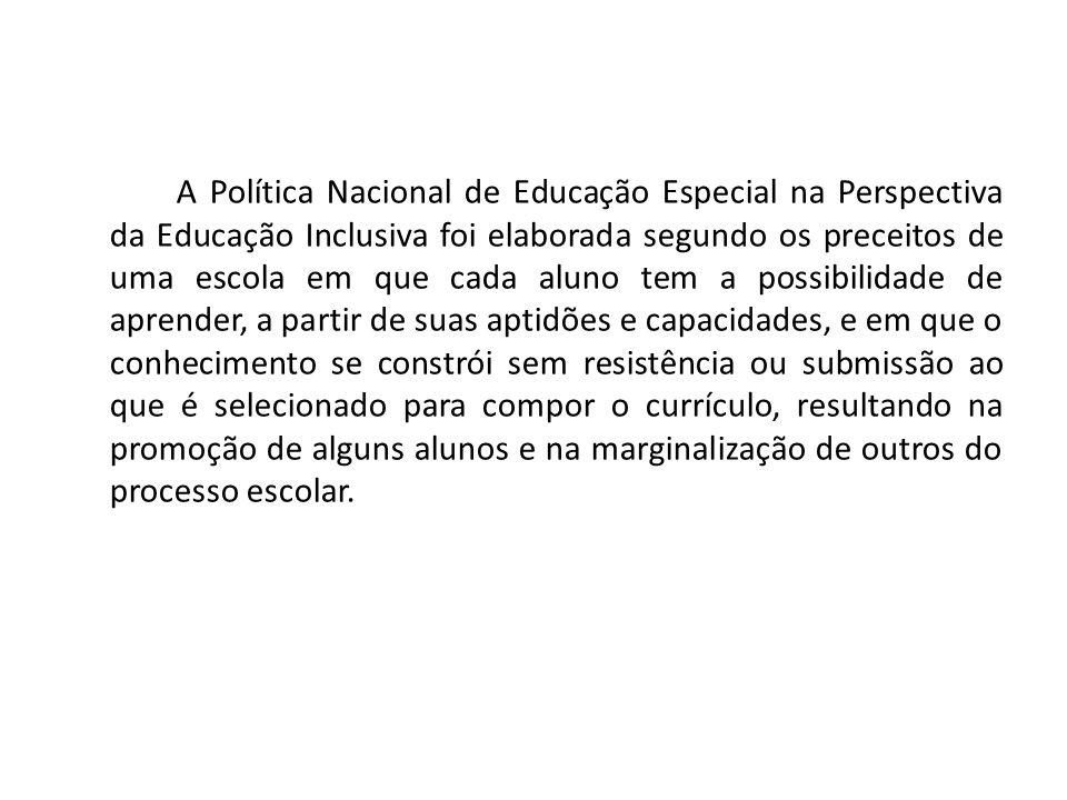 A Política Nacional de Educação Especial na Perspectiva da Educação Inclusiva foi elaborada segundo os preceitos de uma escola em que cada aluno tem a