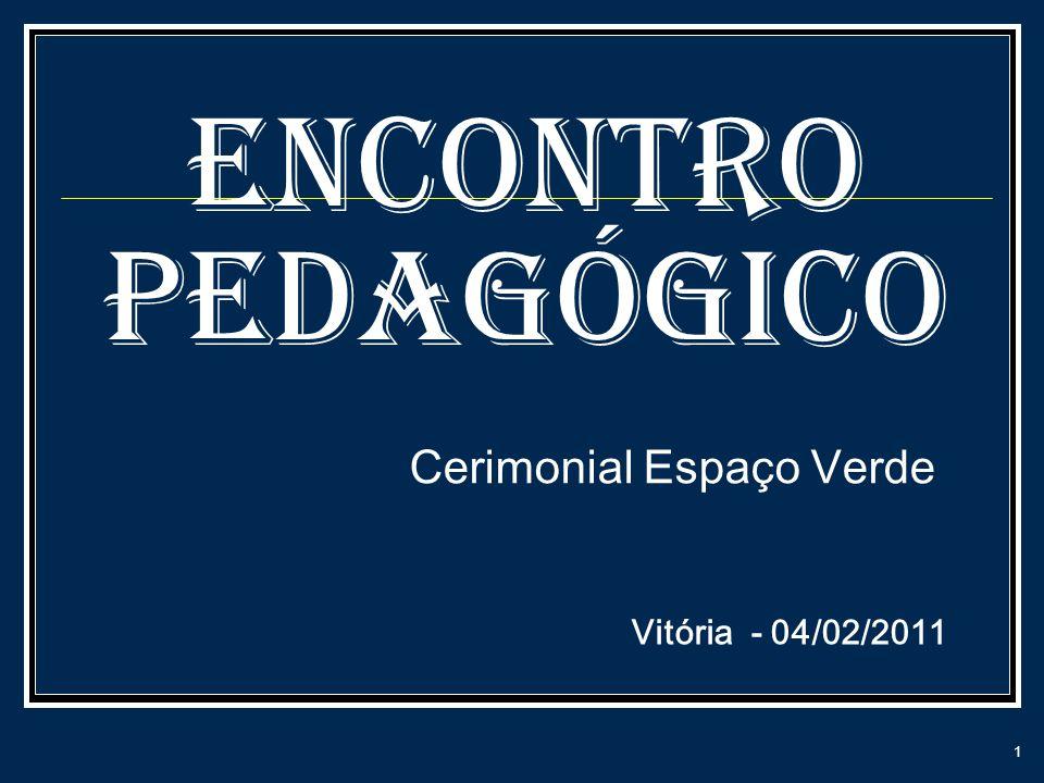 ENCONTRO PEDAGÓGICO 1 Cerimonial Espaço Verde Vitória - 04/02/2011