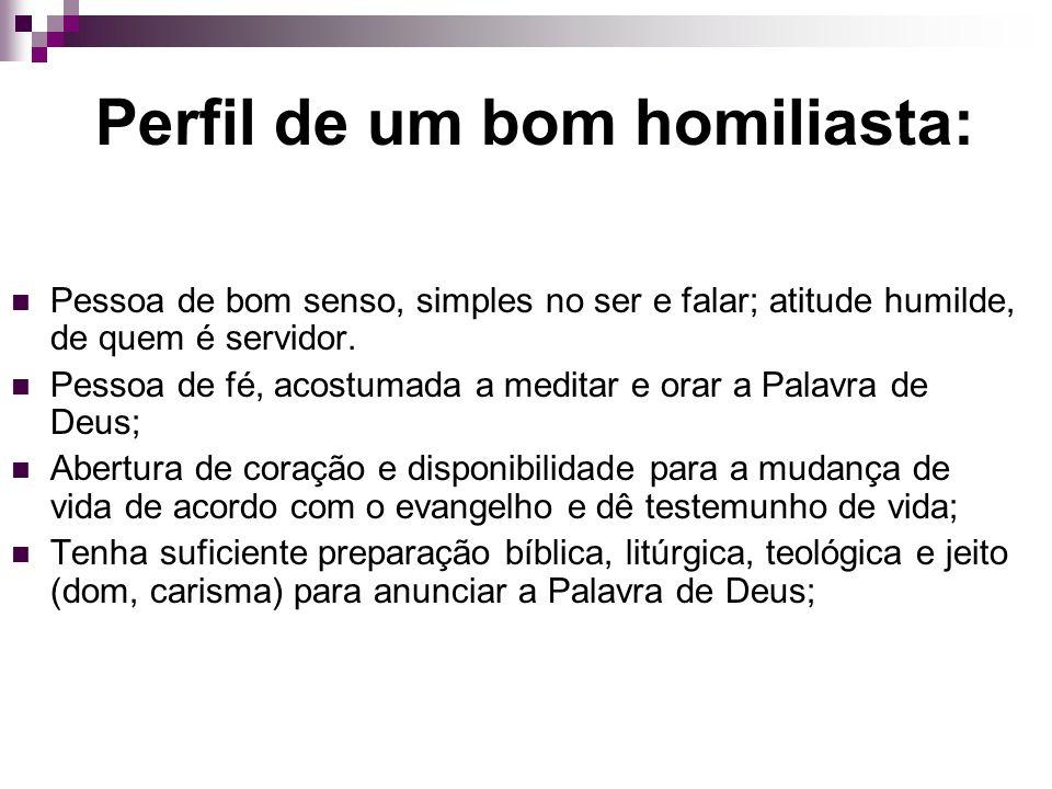 Perfil de um bom homiliasta: Pessoa de bom senso, simples no ser e falar; atitude humilde, de quem é servidor. Pessoa de fé, acostumada a meditar e or