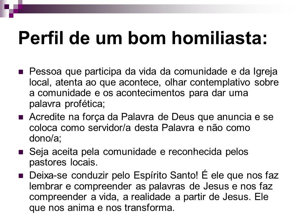 Perfil de um bom homiliasta: Pessoa que participa da vida da comunidade e da Igreja local, atenta ao que acontece, olhar contemplativo sobre a comunid