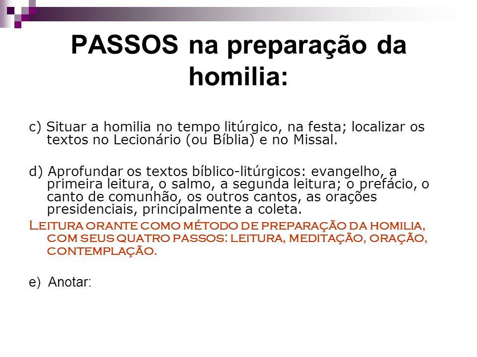 PASSOS na preparação da homilia: c) Situar a homilia no tempo litúrgico, na festa; localizar os textos no Lecionário (ou Bíblia) e no Missal. d) Aprof