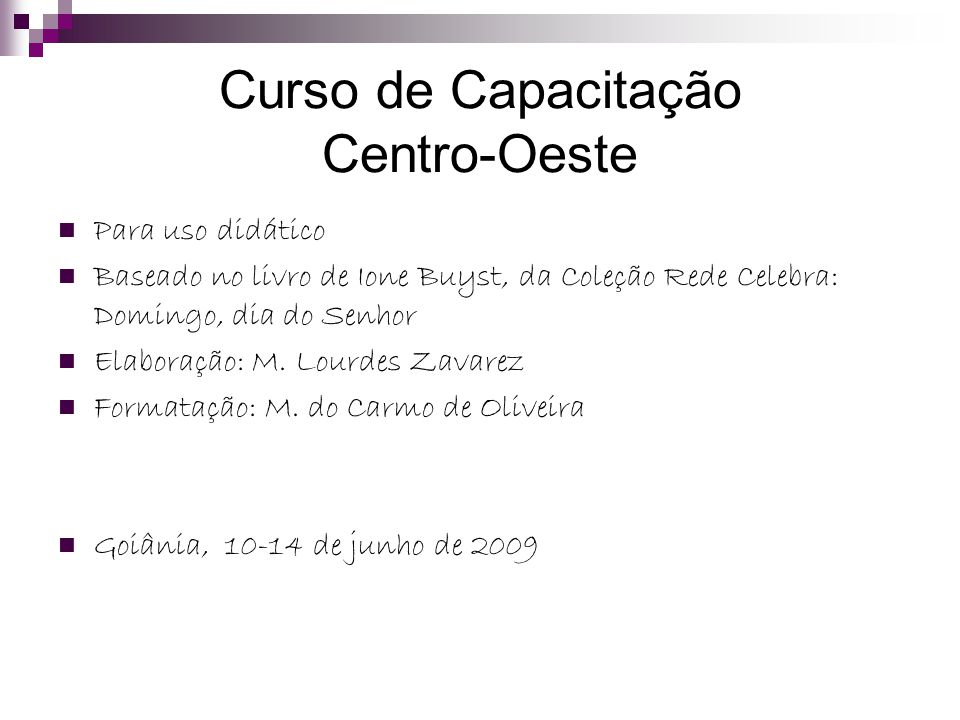 Curso de Capacitação Centro-Oeste Para uso didático Baseado no livro de Ione Buyst, da Coleção Rede Celebra: Domingo, dia do Senhor Elaboração: M.