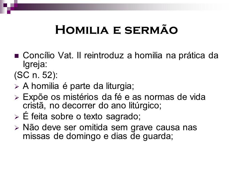 Homilia e sermão Concílio Vat. II reintroduz a homilia na prática da Igreja: (SC n. 52): A homilia é parte da liturgia; Expõe os mistérios da fé e as