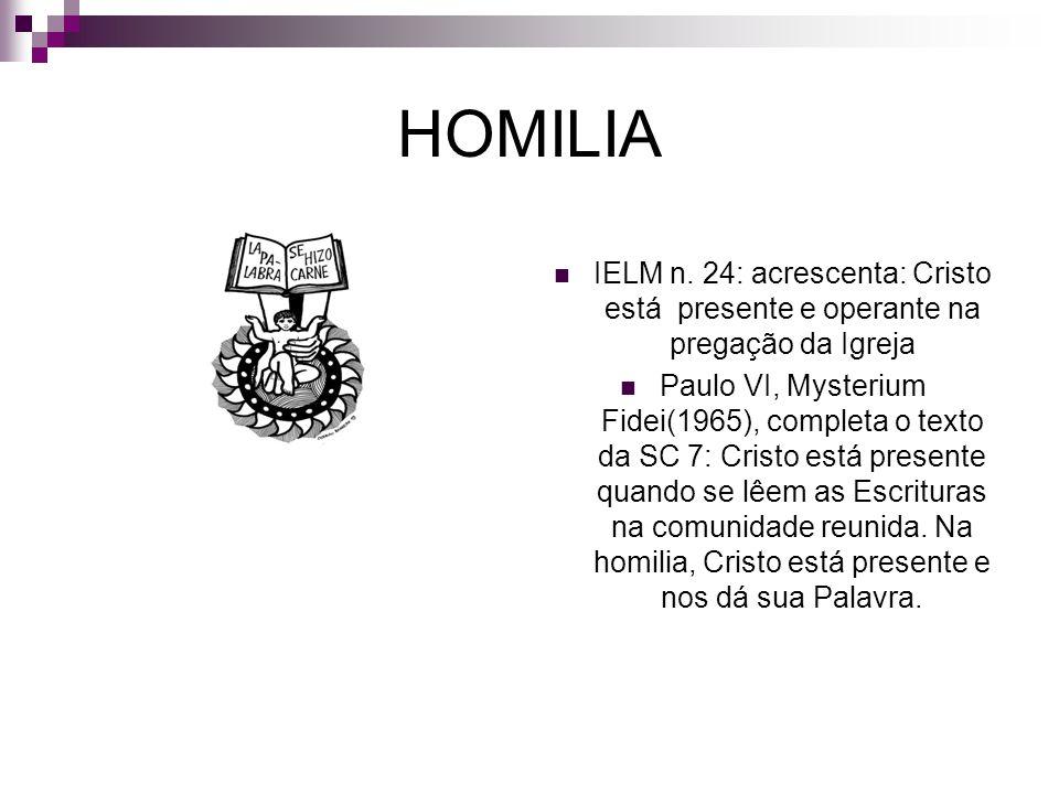 HOMILIA IELM n. 24: acrescenta: Cristo está presente e operante na pregação da Igreja Paulo VI, Mysterium Fidei(1965), completa o texto da SC 7: Crist