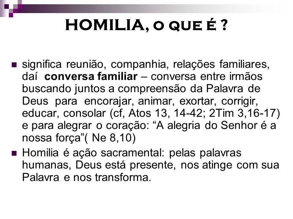 HOMILIA, o que é ? significa reunião, companhia, relações familiares, daí conversa familiar – conversa entre irmãos buscando juntos a compreensão da P