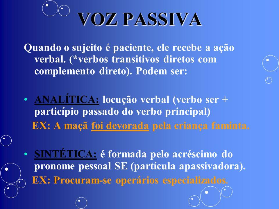 VOZ PASSIVA Quando o sujeito é paciente, ele recebe a ação verbal. (*verbos transitivos diretos com complemento direto). Podem ser: ANALÍTICA: locução