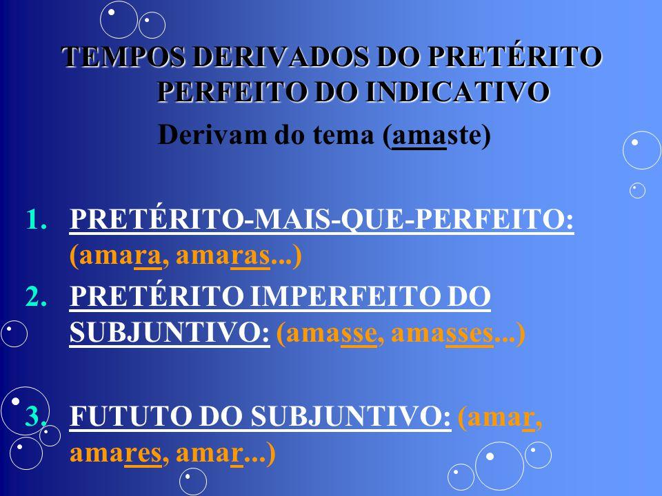 TEMPOS DERIVADOS DO PRETÉRITO PERFEITO DO INDICATIVO Derivam do tema (amaste) 1. 1.PRETÉRITO-MAIS-QUE-PERFEITO: (amara, amaras...) 2. 2.PRETÉRITO IMPE
