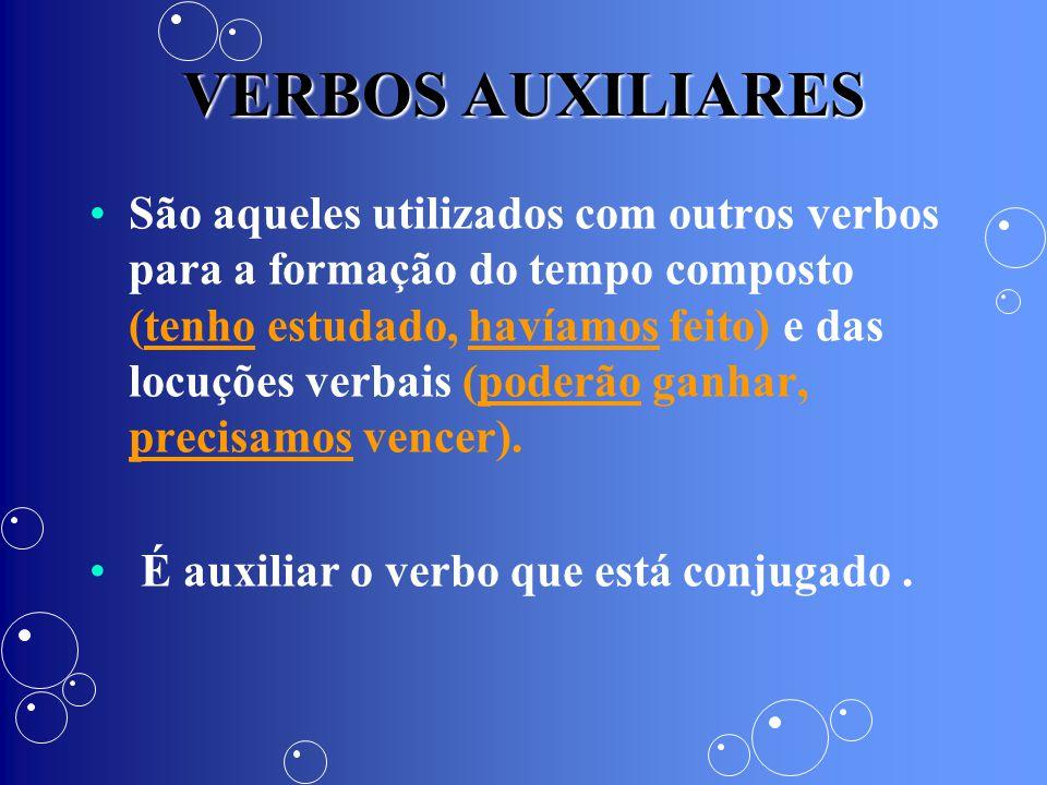 VERBOS AUXILIARES São aqueles utilizados com outros verbos para a formação do tempo composto (tenho estudado, havíamos feito) e das locuções verbais (
