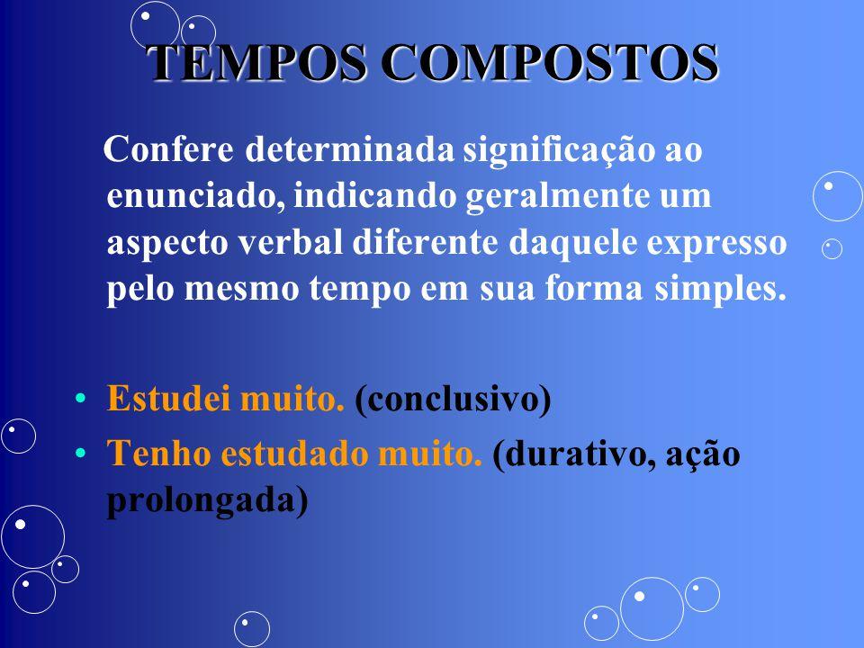 TEMPOS COMPOSTOS Confere determinada significação ao enunciado, indicando geralmente um aspecto verbal diferente daquele expresso pelo mesmo tempo em