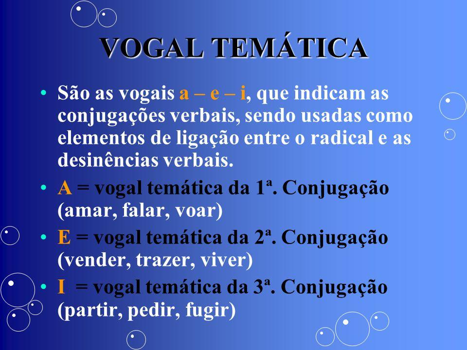 VOGAL TEMÁTICA São as vogais a – e – i, que indicam as conjugações verbais, sendo usadas como elementos de ligação entre o radical e as desinências ve