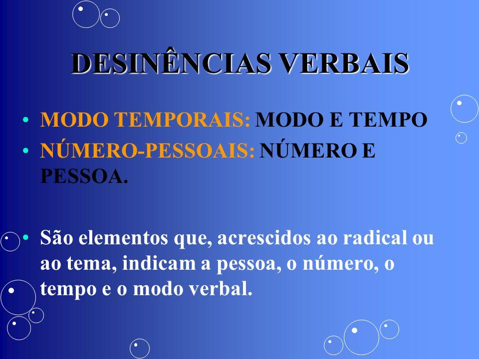 DESINÊNCIAS VERBAIS MODO TEMPORAIS: MODO E TEMPO NÚMERO-PESSOAIS: NÚMERO E PESSOA. São elementos que, acrescidos ao radical ou ao tema, indicam a pess