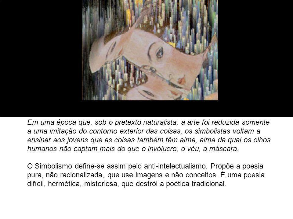 Inimiga do ensinamento, da declamação, da falsa sensibilidade, da descrição objetiva, a poesia simbolista procura vestir a Idéia de uma forma sensível.